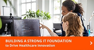 Building a Strong IT Foundation to Drive Healthcare Innovation