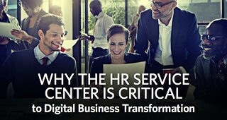 Why the HR Service Center is Critical to Digital Business Transformation